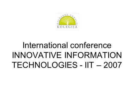 International conference INNOVATIVE INFORMATION TECHNOLOGIES - IIT – 2007.