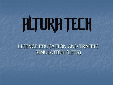 LICENCE EDUCATION AND TRAFFIC SIMULATION (LETS). PROJECT MEMBERS ATIL İŞÇEN UĞUR ACAR UMUT EROĞUL ÇAĞLAR ATA A.ENGİN BAYRAK.