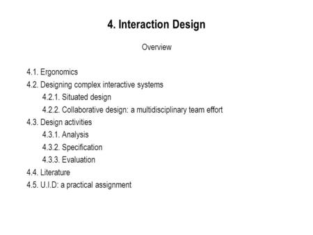 4. Interaction Design Overview 4.1. Ergonomics 4.2. Designing complex interactive systems 4.2.1. Situated design 4.2.2. Collaborative design: a multidisciplinary.