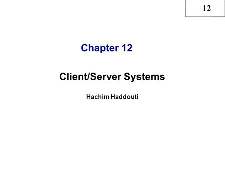 12 Chapter 12 Client/Server Systems Hachim Haddouti.