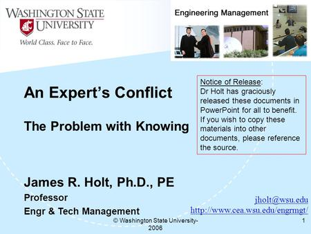 © Washington State University- 2006 1 An Expert's Conflict The Problem with Knowing  James R. Holt, Ph.D.,