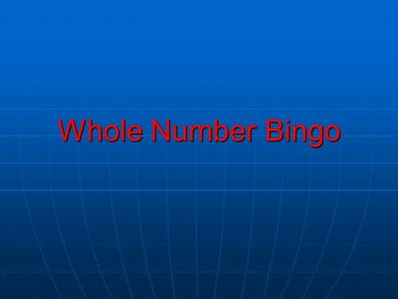 Whole Number Bingo. What is a whole number? A whole number is a number that does not contain fractions. A whole number is a number that does not contain.