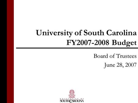 University of South Carolina FY2007-2008 Budget Board of Trustees June 28, 2007.