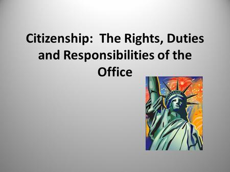 Citizenship: The Rights, Duties and Responsibilities of the Office