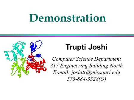 Demonstration Trupti Joshi Computer Science Department 317 Engineering Building North   573-884-3528(O)