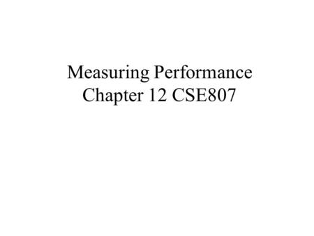 Measuring Performance Chapter 12 CSE807. Performance Measurement To assist in guaranteeing Service Level Agreements For capacity planning For troubleshooting.
