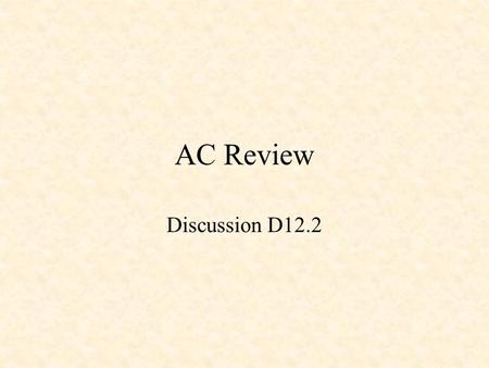 AC Review Discussion D12.2. Passive Circuit Elements i i i + -