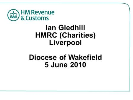 Ian Gledhill HMRC (Charities) Liverpool Diocese of Wakefield 5 June 2010.