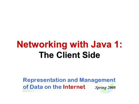Networking with Java 1: The Client Side. Introduction to Networking.