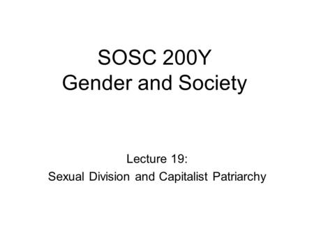 SOSC 200Y Gender and Society Lecture 19: Sexual Division and Capitalist Patriarchy.