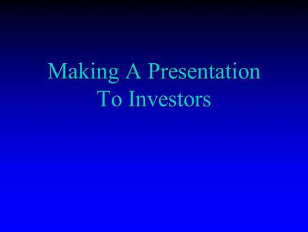 Making A Presentation To Investors. Introduction Introduce the speakers. Introduce the speakers. State the reasons for presenting. State the reasons for.