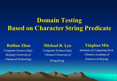 Domain Testing Based on Character String Predicate Ruilian Zhao Computer Science Dept. Beijing University of Chemical Technology Michael R. Lyu Computer.