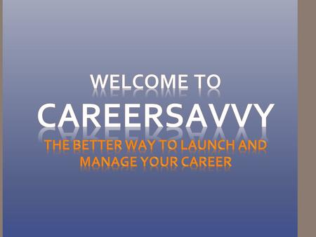 1.CareerSavvy CareerSavvy gives students the background information they need on industries so that they can make informed decisions about launching their.