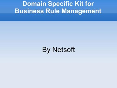 Domain Specific Kit for Business Rule Management By Netsoft.