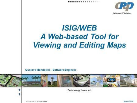 ISIG/WEB A Web-based Tool for Viewing and Editing Maps Month/2004 Gustavo Mandolesi – Software Engineer.