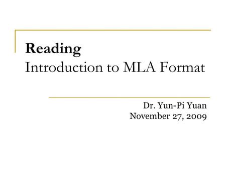 Reading Introduction to MLA Format Dr. Yun-Pi Yuan November 27, 2009.