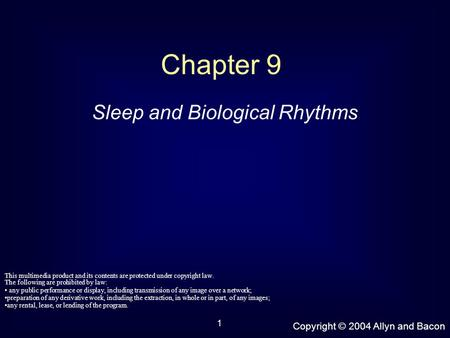 Copyright © 2004 Allyn and Bacon 1 Chapter 9 Sleep and Biological Rhythms This multimedia product and its contents are protected under copyright law. The.