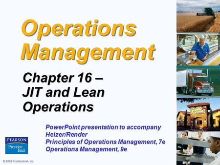 © 2008 Prentice Hall, Inc.16 – 1 Operations Management Chapter 16 – JIT and Lean Operations PowerPoint presentation to accompany Heizer/Render Principles.