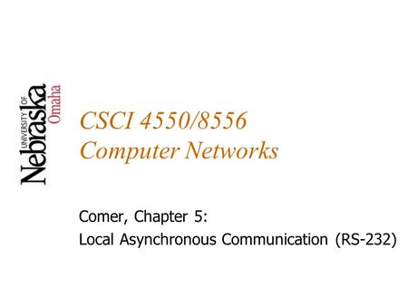 CSCI 4550/8556 Computer Networks Comer, Chapter 5: Local Asynchronous Communication (RS-232)