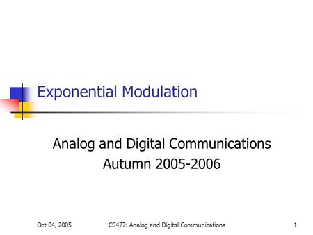Oct 04, 2005CS477: Analog and Digital Communications1 Exponential Modulation Analog and Digital Communications Autumn 2005-2006.