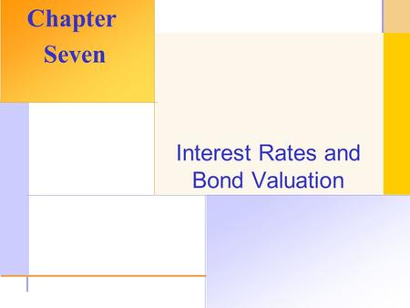 © 2003 The McGraw-Hill Companies, Inc. All rights reserved. Interest Rates and Bond Valuation Chapter Seven.