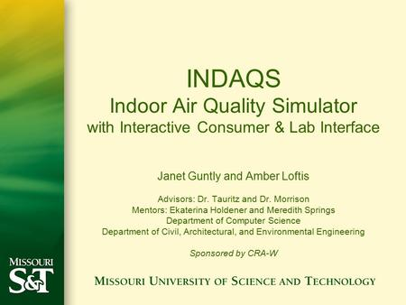 INDAQS Indoor Air Quality Simulator with Interactive Consumer & Lab Interface Janet Guntly and Amber Loftis Advisors: Dr. Tauritz and Dr. Morrison Mentors: