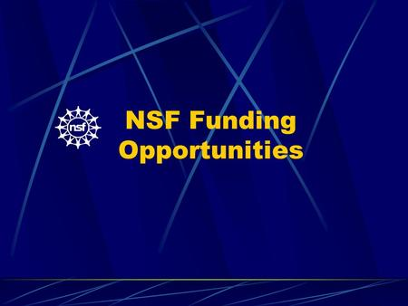 NSF Funding Opportunities. Noyce Scholarship Program Teacher Professional Continuum Math and Science Partnership Advanced Technological Education (ATE)