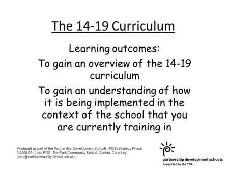 The 14-19 Curriculum Learning outcomes: To gain an overview of the 14-19 curriculum To gain an understanding of how it is being implemented in the context.