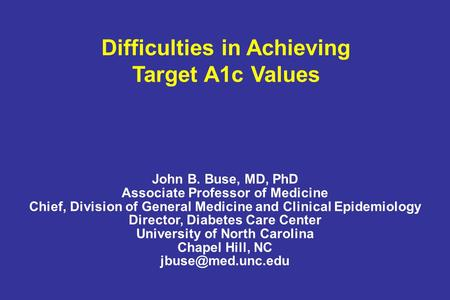 John B. Buse, MD, PhD Associate Professor of Medicine Chief, Division of General Medicine and Clinical Epidemiology Director, Diabetes Care Center University.