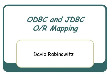 ODBC and JDBC O/R Mapping David Rabinowitz. June 2nd, 2004 Object Oriented Design Course 2 Objects And Databases Most of the applications today are written.