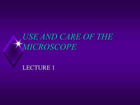 USE AND CARE OF THE MICROSCOPE LECTURE 1. MICROSCOPY u Light Microscopy: any microscope that uses visible light to observe specimens u Compound Light.