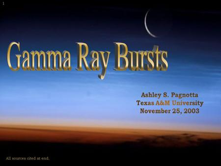 All sources cited at end. 1. Gamma Ray Bursts (GRBs) are very short bursts of gamma rays from a distant point in space. They are believed to be associated.