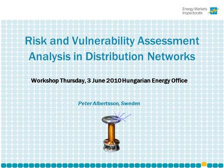 Risk and Vulnerability Assessment Analysis in Distribution Networks Workshop Thursday, 3 June 2010 Hungarian Energy Office Peter Albertsson, Sweden.
