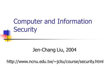 Computer and Information Security Jen-Chang Liu, 2004