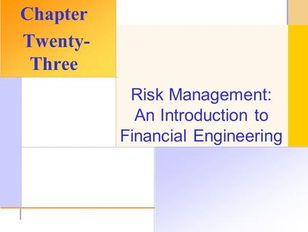 © 2003 The McGraw-Hill Companies, Inc. All rights reserved. Risk Management: An Introduction to Financial Engineering Chapter Twenty- Three.