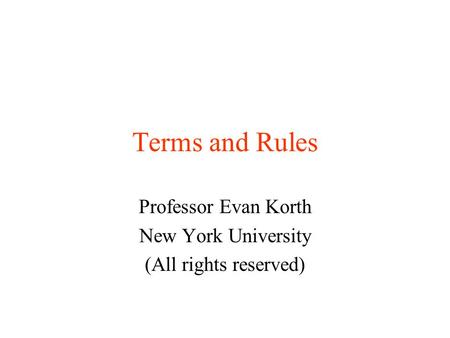 Terms and Rules Professor Evan Korth New York University (All rights reserved)