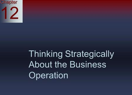 Chapter 12 Thinking Strategically About the Business Operation.