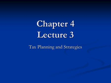Chapter 4 Lecture 3 Tax Planning and Strategies. Individual Income Tax Formula Total Income (everything received) - Exclusions/Tax-exempt Income_______________.