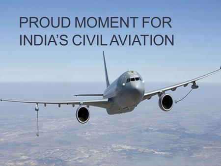 PROUD MOMENT FOR INDIA'S CIVIL AVIATION