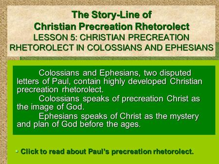 The Story-Line of Christian Precreation Rhetorolect LESSON 5: CHRISTIAN PRECREATION RHETOROLECT IN COLOSSIANS AND EPHESIANS Colossians and Ephesians, two.