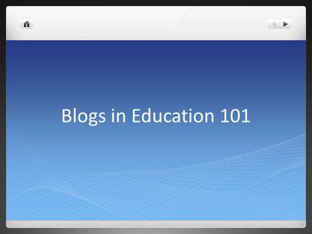 Blogs in Education 101. Contraction of web log, it is: a personal log of thoughts published on a Web page online writing published periodically. Readers.