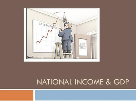 NATIONAL INCOME & GDP. National Income Accounting  Measures the Economy's overall performance  Like a personal accountant….. But for the economy  Bureau.