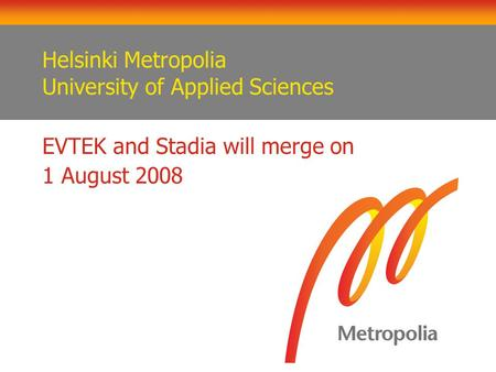 Helsinki Metropolia University of Applied Sciences EVTEK and Stadia will merge on 1 August 2008.