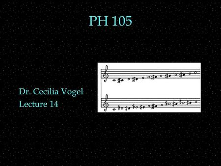 PH 105 Dr. Cecilia Vogel Lecture 14. OUTLINE  units of pitch intervals  cents, semitones, whole tones, octaves  staves  scales  chromatic, diatonic,