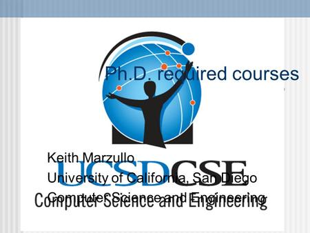 Ph.D. required courses Keith Marzullo University of California, San Diego Computer Science and Engineering.