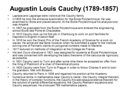 Augustin Louis Cauchy (1789-1857) Laplace and Lagrange were visitors at the Cauchy family In1805 he took the entrance examination for the École Polytechnique.