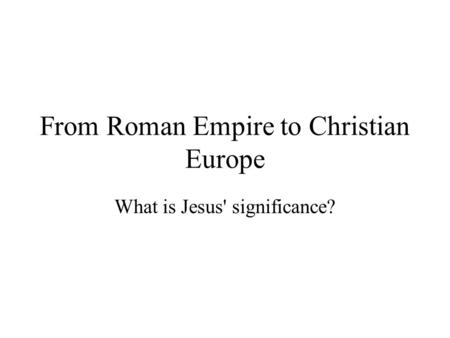 From Roman Empire to Christian Europe