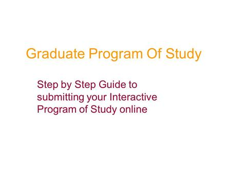 Graduate Program Of Study Step by Step Guide to submitting your Interactive Program of Study online.
