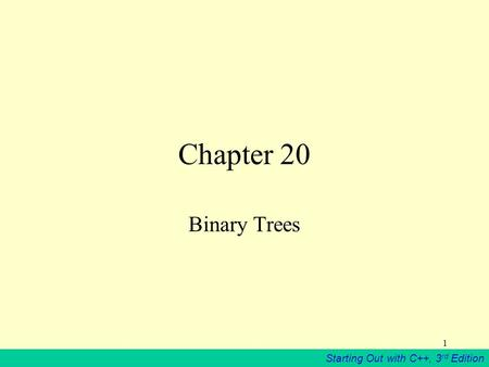 Starting Out with C++, 3 rd Edition 1 Chapter 20 Binary Trees.