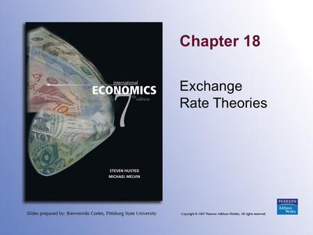 Chapter 18 Exchange Rate Theories. Copyright © 2007 Pearson Addison-Wesley. All rights reserved. 18-2 Topics to be Covered The Asset Approach The Monetary.